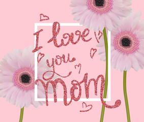 Mother's day greeting card with beautiful gerberas and hand wrawn caption. Vector illustration
