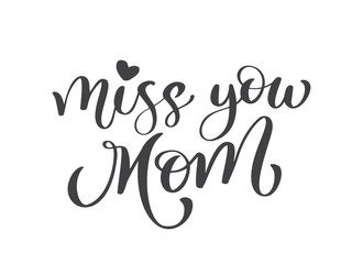 Miss you mom text. Hand drawn lettering design. Happy Mother s Day typographical background. Ink illustration. Modern brush calligraphy