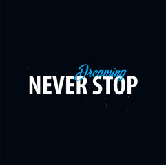 Inspiring motivation quote. Never Stop Dreaming. Slogan t shirt. Vector typography poster design concept
