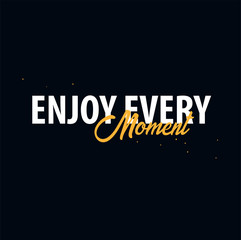 Inspiring motivation quote. Enjoy Every moment. Vector typography poster design concept