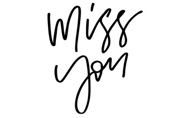 Miss you. Handwritten text. Modern calligraphy. Inspirational quote. Isolated