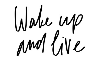 Wake up and live. Handwritten text. Modern calligraphy. Inspirational quote. Isolated