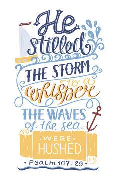 Hand lettering He stilled the storm to a whisper. Psalm