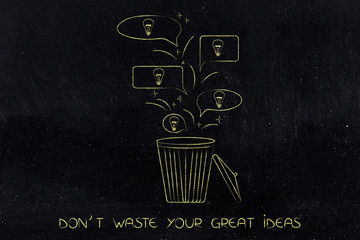don't waste your great ideas speech bubbles with light bulbs and garbage bin