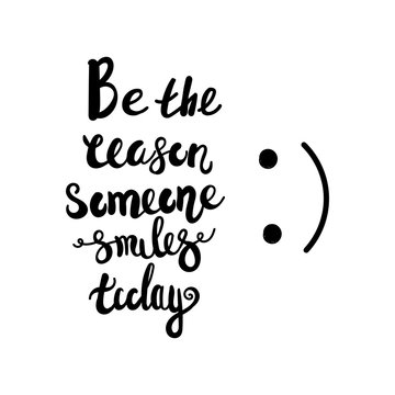 Be the reason someone smiles today calligraphy. Vector lettering motivational poster or card design. Hand drawn quote. vector illustration