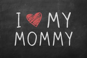 I love my mommy text hand written on black chalkboard