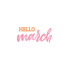 Hand drawn lettering card. The inscription: hello march. Perfect design for greeting cards, posters, T-shirts, banners, print invitations.