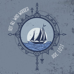 """""""Not all who wander are lost"""" quote tattoo idea. Sailboat in the sea and wind rose. Vector illustration of compass in tribal technique and sailboat on the waves of sea on grunge background."""