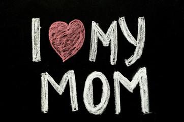hand written text 'i love my mom' on chalkboard