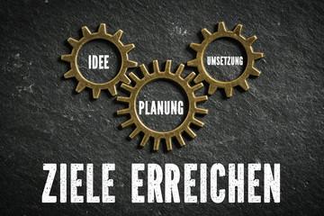 Ziele erreichen als Maschinierie aus Idee, Planung und Umsetzung