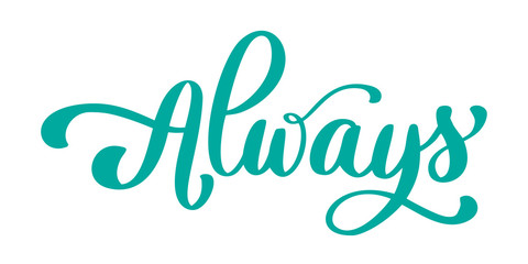 Always Hand drawn text. Trendy hand lettering quote, fashion graphics, art print for posters and greeting cards design. Calligraphic isolated quote in black ink. Vector illustration