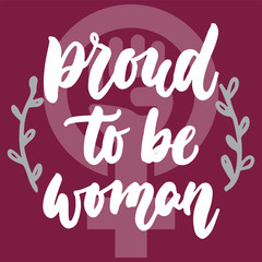 Proud to be woman - hand drawn lettering phrase about girl, female, feminism on the pink background. Fun brush ink inscription for photo overlays, greeting card or print, poster design.