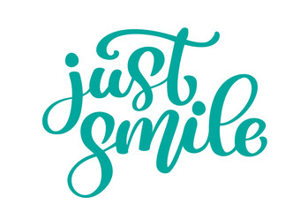 Just smile Hand drawn text. Trendy hand lettering quote, fashion graphics, vintage art print for posters and greeting cards design. Calligraphic isolated quote in black ink. Vector illustration