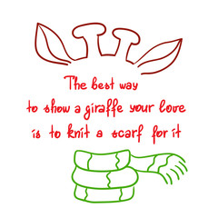 The best way to show a giraffe your love is to knit a scarf for it- handwritten funny motivational quote. Print for inspiring poster, t-shirt, bag, logo, greeting postcard, flyer, sticker, sweatshirt