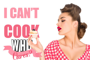 portrait of beautiful woman in pin up clothing with cupcake and I CAN`T COOK, WHO CARES? lettering isolated on white