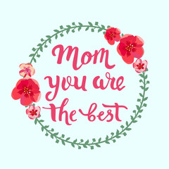 Mom your are the best text as celebration card, badge, tag, icon with wreath and flowers