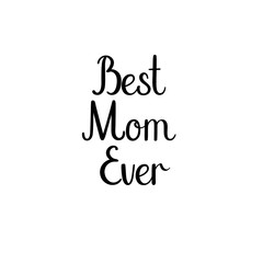 Best Mom Ever. Happy Mother's day postcard. Holiday hand lettering greeting card. Modern calligraphy. Isolated on white background.