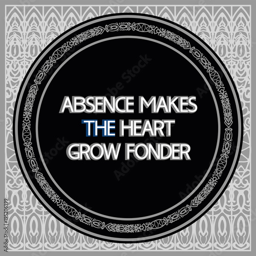 Absence Makes The Heart Grow Fondera Poster Dedicated To Human