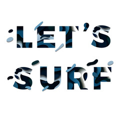 Paper cut let's surf words 3d sign isolated on white background. Vector illustration. Vector design layout for banners, greetings, flyers, posters and invitations. Eps10