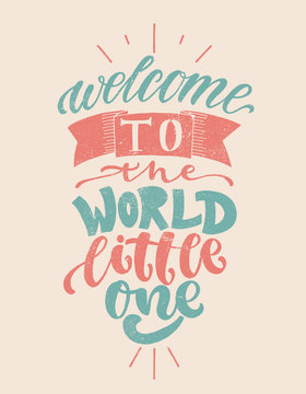 Hand drawn lettering welcome to the world for card, print, baby shower, decor. Grunge texture.