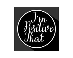 i'm positive that typography typographic creative writing text image