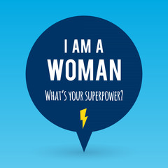 "Vector illustration with the text: ""I am a woman. What's your superpower?  Motivational phrase. Feminist quote."