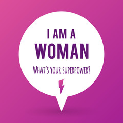 """Vector illustration with the text: """"I am a woman. What's your superpower?  Motivational phrase. Feminist quote."""