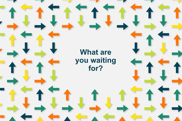 Wallpaper Pfeile - What are you waiting for