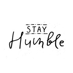 Stay humble lettering.