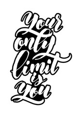 Your Only Limit is You. Modern Calligraphy Hand Lettering for Serigraphy Print
