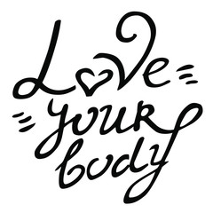 Body postive vector hand drawn  love your body lettering isolated black on white background