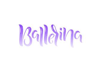 Hand drawn lettering phrase Ballerina