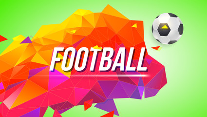 Football poster for tournaments, championships. Trendy gradient, low-poly backdrop with ball and triangles for posters, banners, covers and invitations. 3D illustration, template for banner, cover