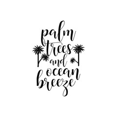 Palm trees, ocean breeze. lettering. summer phrase.