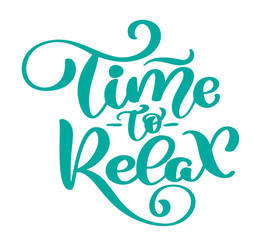 Vector text time to Relax hand drawn lettering phrase. Ink illustration. Modern brush calligraphy. Isolated on white background
