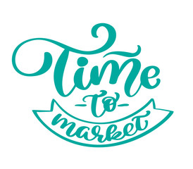 Time to market Vector vintage text, hand drawn lettering phrase. Ink illustration. Modern brush calligraphy. Isolated on white background