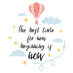 The best time for new beginning is now for shirt print design with hot air balloon. Vector phrase