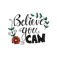 Believe you can lettering. Inspirational quote.
