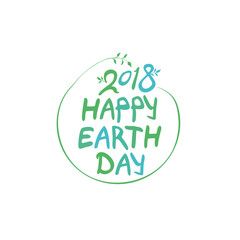 Concept 2018 Happy Earth Day. Round green vector template hand drawn lettering isolated on white background.