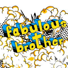 Fabulous Brother - Comic book style phrase on abstract background.