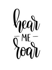 Hear me roar vector motivational inspiration lettering