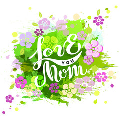 Love You Mom text isolated on watercolor background. Hand drawn lettering Love You Mom as Mother's day logo, badge, icon. Template for Happy Mother's day, invitation, greeting card, web, postcard.