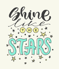 Vector poster with phrase decor elements. Typography card, image with lettering. Design for t-shirt and prints. Shine like the stars. Doodle style.