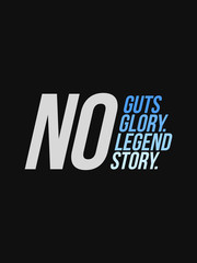 No Guts No Glory No Legend No Story typography slogan vector design for t shirt printing, embroidery, apparels, Graphic tee and Printed tee