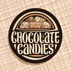 Vector logo for Chocolate Candies, round sign with pile of swiss praline, belgian bonbons covered of caramel glaze, sweet dark truffle and chocolate bar, original typeface for words chocolate candies.