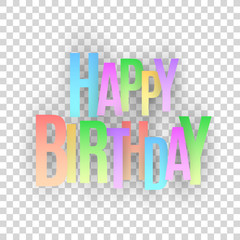 Happy birthday inscription. Multicolored paper letters on a transparent background. Festive graphic element. Vector illustration