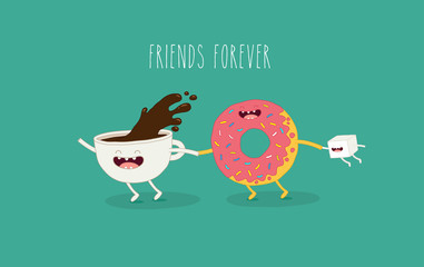 This is a vector illustration. The cup of coffee with donut and sugar are friends forever. You can use for cards, fridge magnets, stickers, posters.