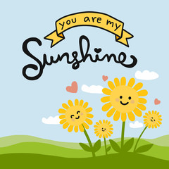 You are my sunshine word and cute sunflower cartoon doodle vector illustration