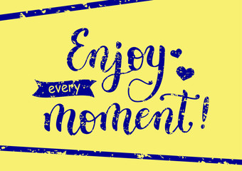 Hand drawn modern calligraphy lettering of motivational phrase Enjoy every moment with stamp effect decorated with lines, hearts and ribbon in blue on yellow background for poster, motto, slogan