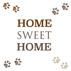 ''HOME SWEET HOME'' text. Brown colored paw prints